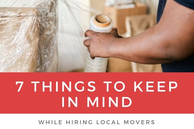 7 Things To Keep in Mind While Hiring Local Movers