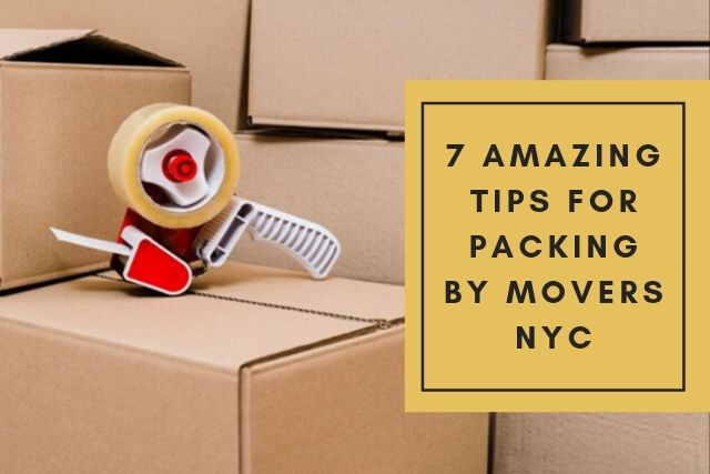 Master The Art of Packing With These 7 Amazing Tips by Movers in NYC