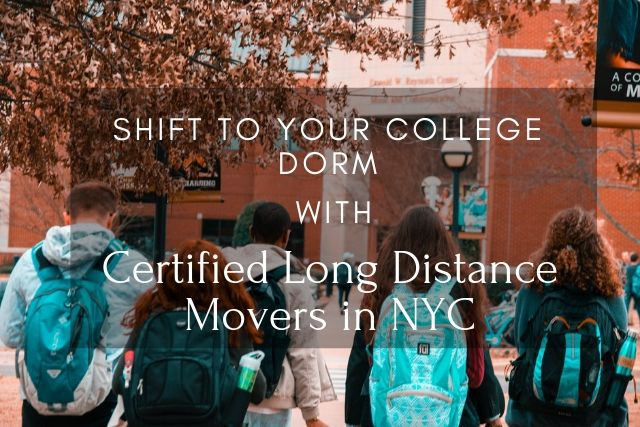Shift to your College Dorm with Certified Long Distance Movers in NYC