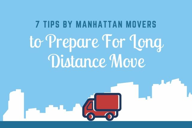 7 Tips by Manhattan Movers to Prepare For Long Distance Move
