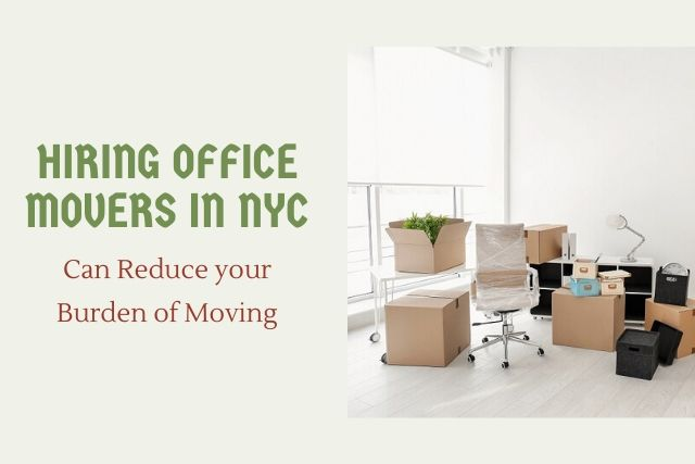 Hiring Office Movers in NYC Can Reduce your Burden of Moving