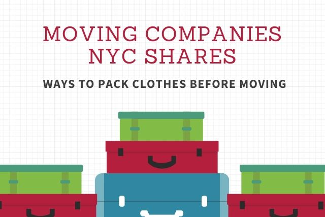 Moving Companies NYC Shares Ways to Pack Clothes Before Moving