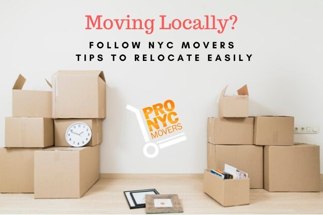 Moving Locally? Follow NYC Movers Tips to Relocate Easily