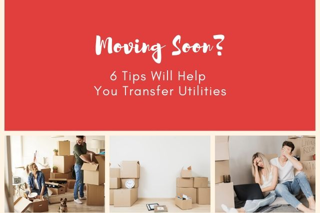 Moving Soon? 6 Tips Will Help You Transfer Utilities